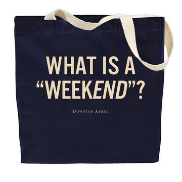 What Is a Weekend? Bag - Downton Abbey