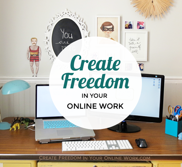 Create Freedom In Your Online Work eCourse!