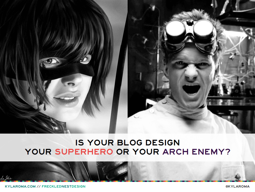 Is Your Blog Design Your Superhero Or Your Arch Enemy?