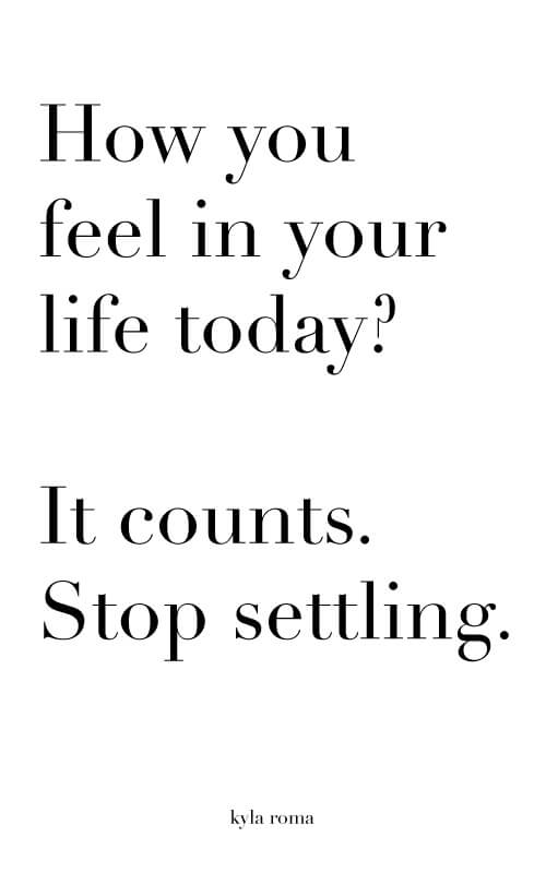 How you feel in your life today counts - kyla roma