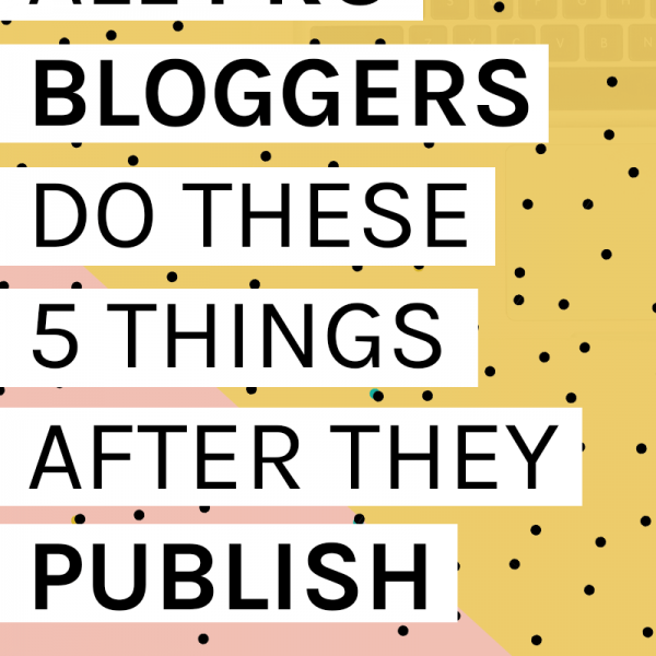 5 things all pro bloggers do after they hit publish by Kyla Roma
