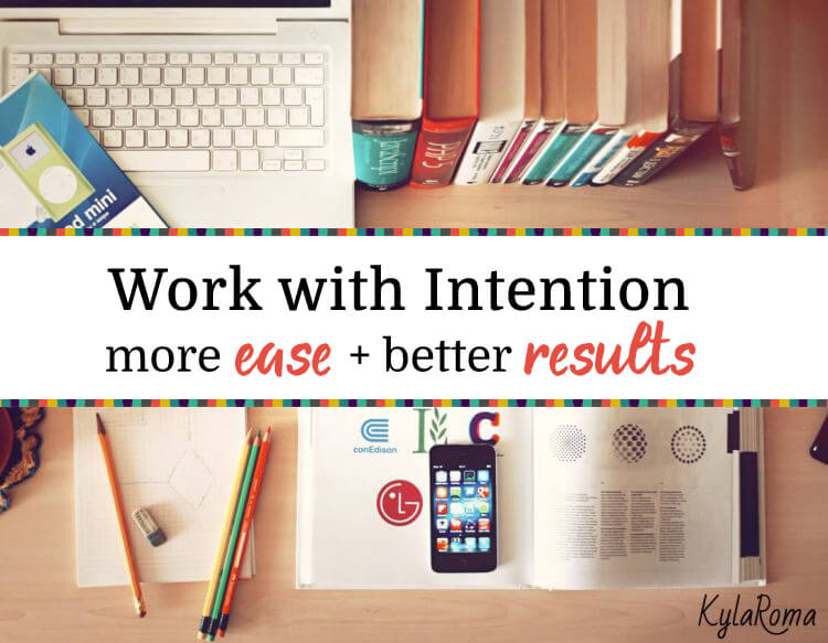 Work With Intention - Create More Ease and better results