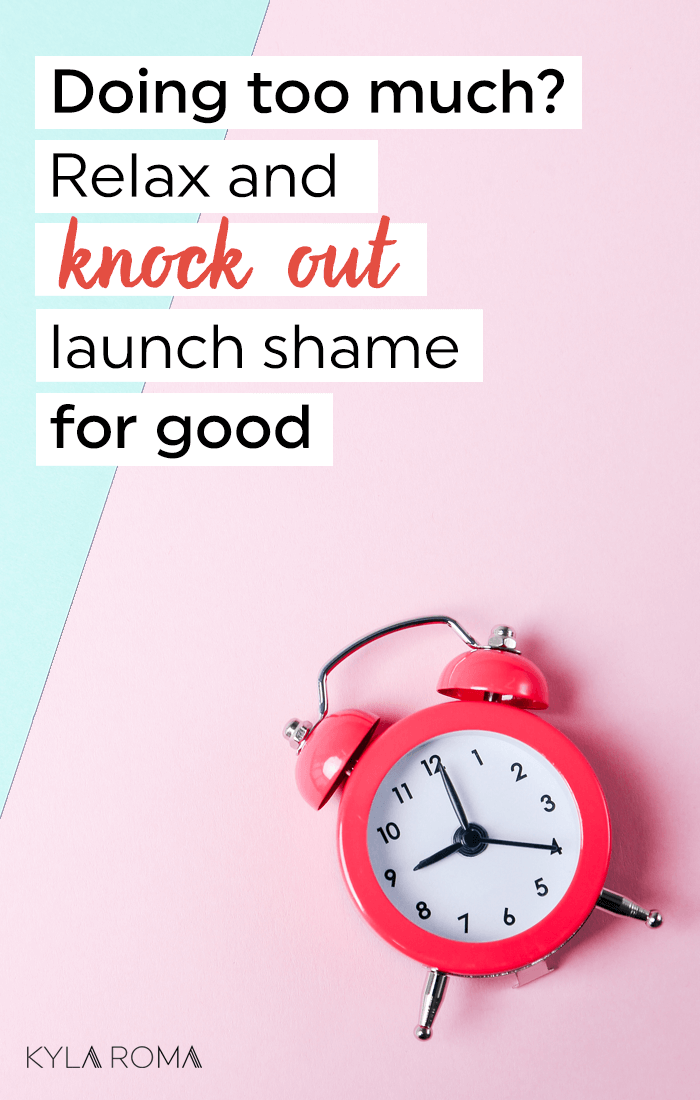 Doing too much? Relax and knock out launch shame for good - Kyla Roma