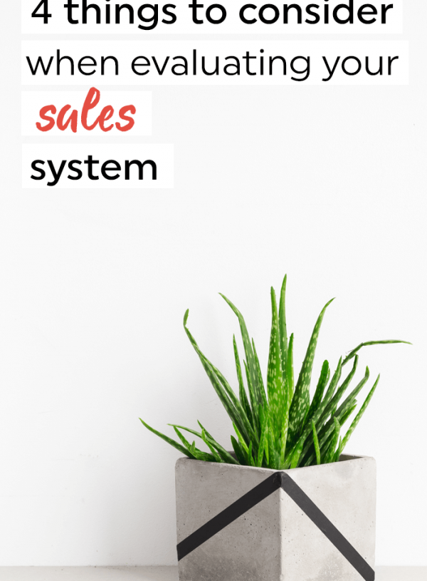 4 things to consider when evaluating your sales system