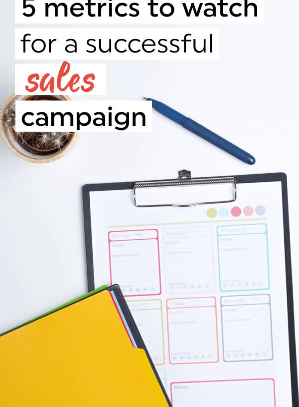 The 5 metrics to watch for a successful sales campaign