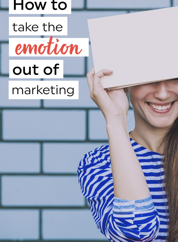 How to take the emotion out of marketing