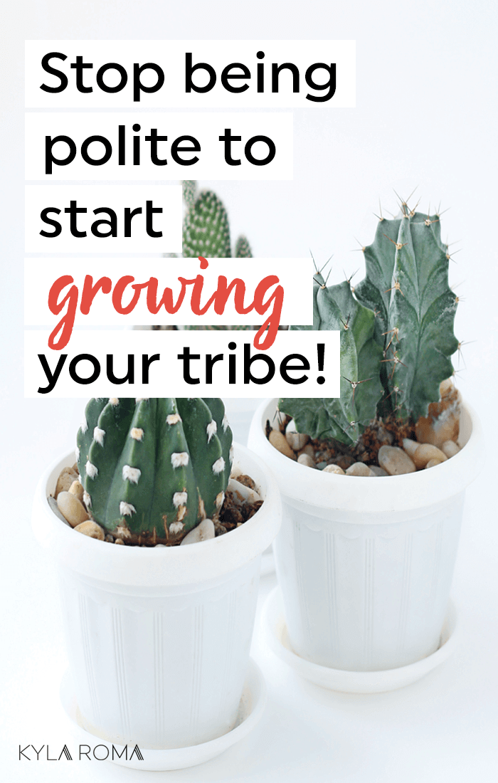 Stop being polite to start growing a tribe around your small business!