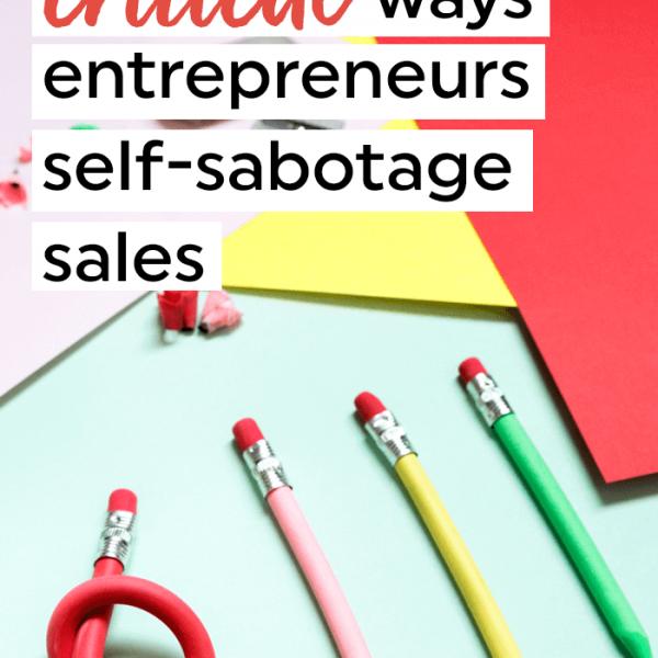 How to avoid the three critical ways entrepreneurs self-sabotage sales