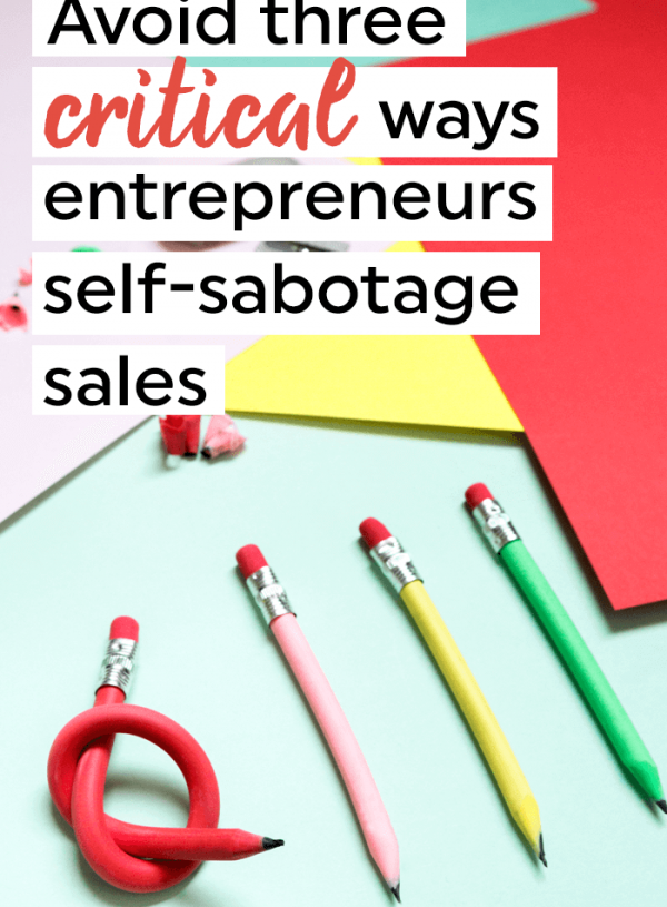 Three critical ways entrepreneurs self-sabotage sales