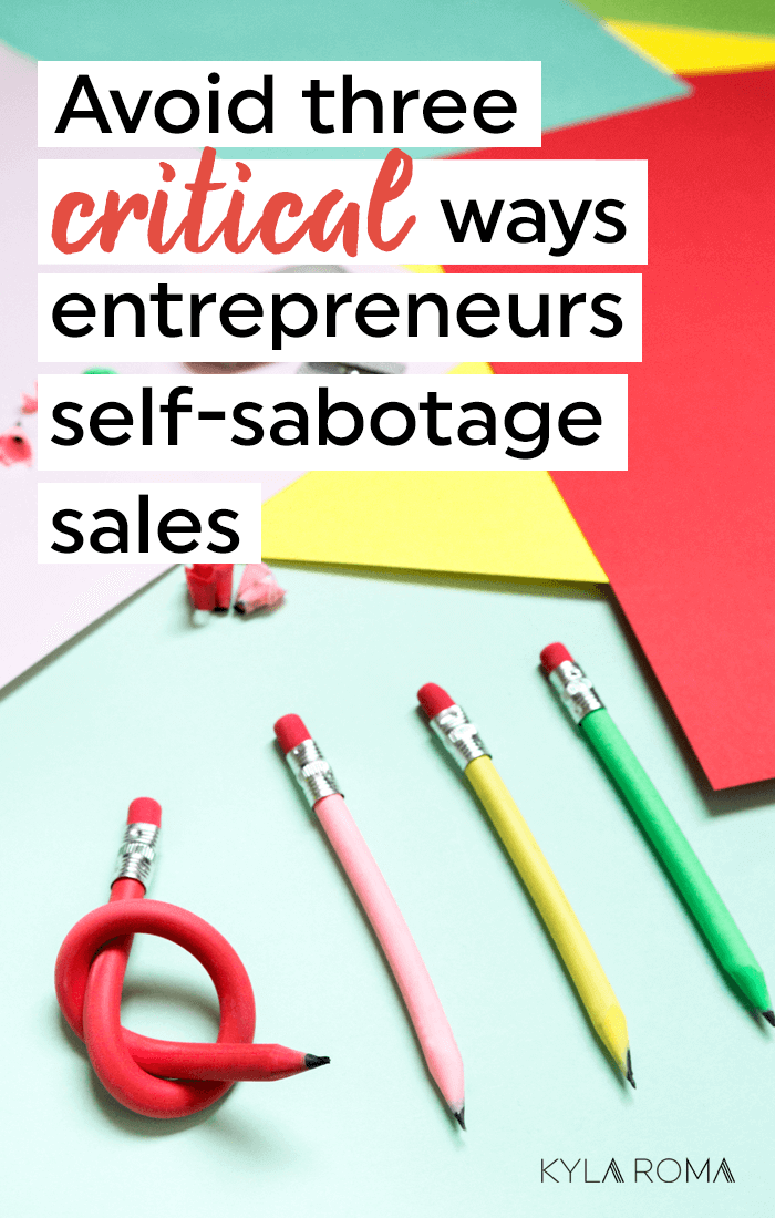 How to avoid the three critical ways entrepreneurs self-sabotage sales