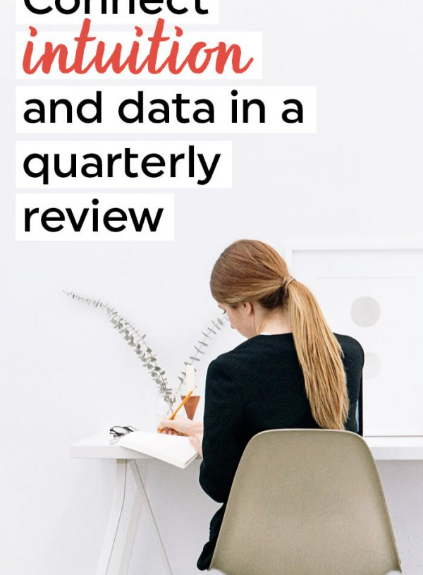 How to Connect Intuition and Data in a Quarterly Review