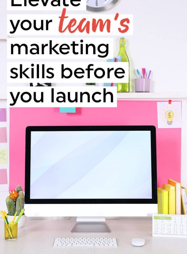 How to elevate your team's marketing skills before you launch