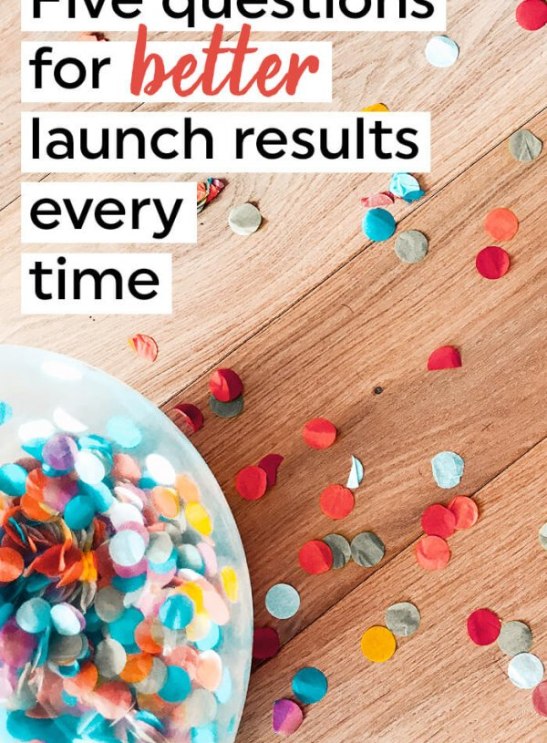 5 questions for better launch results every time