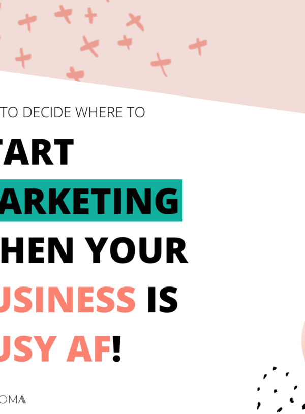 How to decide where to start marketing when your business is BUSY AF!
